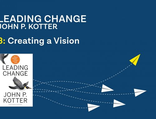 Kotter's Leading Change Step 3: Creating a Vision
