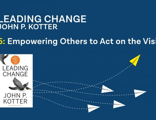 Kotter's Leading Change Step 5: Empowering Others to Act on the Vision