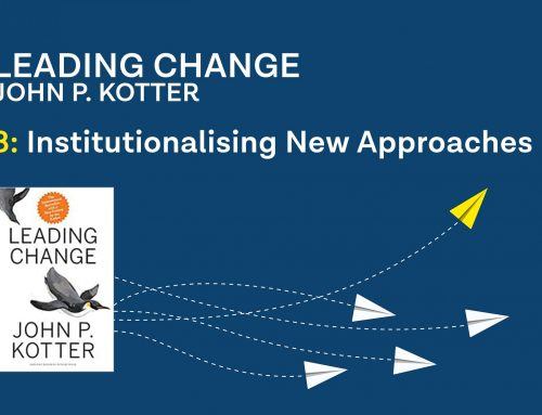 Kotter's Leading Change Step 8: Institutionalising New Approaches